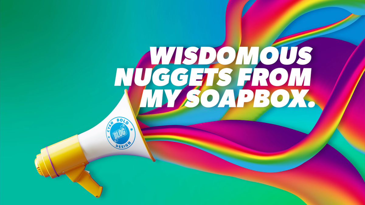 Wisdomous nuggets from my soapbox