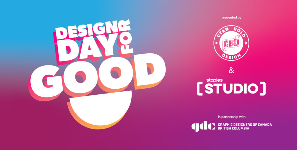 Design Day for GOOD presented by Cyan Bold Design and Staples Studio in partnership with Graphic Designers of Canada BC Chapter